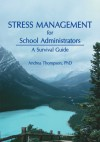Stress Management for School Administrators: A Survival Guide - Andrea Thompson