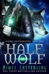 Half Wolf (Alpha Underground Book 1) - Aimee Easterling