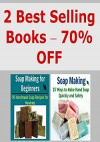 Soap Making: Soap Making for Beginners: 75 Ways to Make Soap Quickly and Easily (2 Books in One): (Soap Making - Soap Making for Beginners - Soap Recipes) - Kelly Ford, Kate T. Stanford