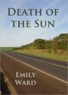 Death of the Sun - Emily Ann Ward