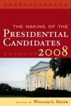 The Making of the Presidential Candidates 2008 - Andrew E. Busch, Marty Cohen, Stephen J. Farnsworth, Vincent L. Hutchings