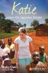 Katie: Leben für Ugandas Kinder (German Edition) - Katie Davis, Beth Clark, Herta Martinache