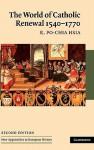 The World of Catholic Renewal, 1540 1770 - R. Po-chia Hsia