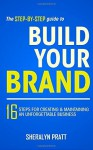 The Step-By-Step Guide to Build Your Brand: 16 Steps for Creating and Maintaining an Unforgettable Business by Sheralyn Pratt (2015-02-23) - Sheralyn Pratt