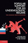 Popular Support for an Undemocratic Regime: The Changing Views of Russians - Richard Rose, William Mishler, Neil Munro