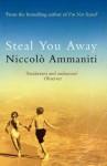 Steal You Away - Niccolò Ammaniti, Jonathan Hunt