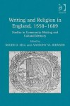 Writing and Religion in England, 1558-1689: Studies in Community-Making and Cultural Memory - Roger Sell, Anthony Johnson