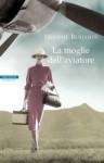 La moglie dell'aviatore - Melanie Benjamin, Maddalena Togliani