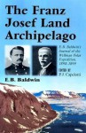 The Franz Josef Land Archipelago: E.B. Baldwin's Journal of the Wellman Polar Expedition, 1898-1899 - Evelyn Briggs Baldwin, P.J. Capelotti