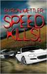 Speed Kills! - Byron Mettler