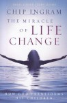 The Miracle of Life Change Study Guide: How God Transforms His Children - Chip Ingram