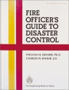 Fire Officer's Guide to Disaster Control - William M. Kramer, Charles W. Bahme