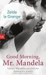 Good Morning, Mr. Mandela: Nelson Mandelas persönliche Assistentin erzählt - Zelda la Grange, Ute Brammertz