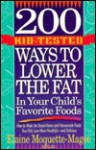 200 Kid-Tested Ways to Lower the Fat in Your Child's Favorite Foods: How to Make the Brand Name and Homemade Foods Your Kids Love More Healthful and D - Elaine Moquette-Magee, Lisa Bartels Rabb