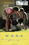W.O.R.K.: Wonderful Opportunities for Raising Responsible Kids - Debbie Bowen