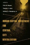Human Capital Investment for Central City Revitalization (Contemporary Urban Affairs) - Fritz Wagner, Timothy Joder, Anthony Mumphrey Jr.