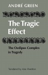 The Tragic Effect: The Oedipus Complex in Tragedy - Green Andre, Alan Sheridan, Green Andre