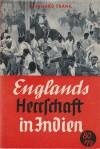 Englands Herrschaft in Indien. Aus der Reihe: Deutsche Informationsstelle. England ohne Maske. Nr. 3 - Reinhard Frank