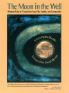 The Moon in the Well: Wisdom Tales to Transform Your Life, Family, and Community - Erica Helm Meade, David Abram
