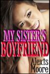 My Sister's Boyfriend - Alexis Moore