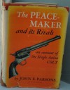 The Peacemaker and its rivals;: An account of the single action Colt - J. E Parsons