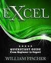Excel: QuickStart Guide - From Beginner to Expert (Excel, Microsoft Office) - William Fischer