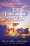 The Magic of Angels: How to Recognise and Harness Your Own Angelic Powers - Adele Nozedar