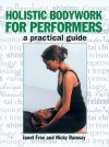 Holistic Bodywork for Performers: A Practical Guide - Janet Free, Nicky Ramsay