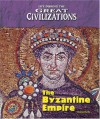The Byzantine Empire (Life During the Great Civilizations) - Don Nardo