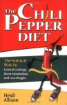 The Chili Pepper Diet: The Natural Way to Control Cravings, Boost Metabolism and Lose Weight - Heidi Allison