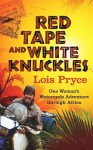 Red Tape and White Knuckles: One Woman's Adventure Through Africa - Lois Pryce