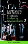 Catalysts for Fine Chemical Synthesis, Catalysis by Polyoxometalates - Ivan Kozhevnikov, University of Liverpool, Liverpool, U. K. Staff, Ivan V. Kozhevnikov, Ivan Kozhevnikov
