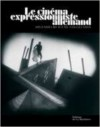 Le Cinéma Expressionniste Allemand - Marianne de Fleury, Laurent Mannoni, Bernard Eisenschitz, Thomas Elsaesser, Collectif