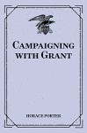 Campaigning with Grant - Horace Porter