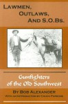 Lawmen, Outlaws, and S.O.Bs: Gunfighters of the Old Southwest - Bob Alexander