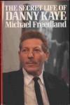 The secret life of Danny Kaye - Michael Freedland