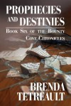 Prophecies and Destinies: Book Six of the Bounty Cove Chronicles - Brenda Tetreault