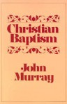 Christian Baptism - John Murray