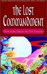The Lost Commandment: How to Be Gay in the 21st Century - John Francis Hunter, John Paul Hudson