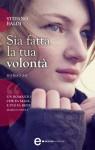 Sia fatta la tua volontà (eNewton Narrativa) (Italian Edition) - Stefano Baldi