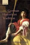 The German Historicist Tradition - Frederick C. Beiser