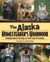 Alaska Homesteader's Handbook - Tricia Brown, Nancy Gates