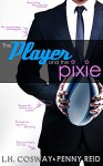 The Player and the Pixie (Rugby Book 2) - L.H. Cosway, Penny Reid