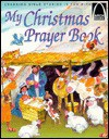 My Christmas Prayer Book: Luke 2:1-20 - Sarah Fletcher, Arch Books, Bob Watkins