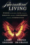 Supernatural Living: Wisdom, Knowledge, Faith, Healing, Miracles, Prophecy, Discernment, Tongues, Interpretation - Larry Kreider