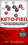 Keto-fied: 7 Easy Ways To Start A High Fat, Low-Carb Ketogenic Diet (how to start no carb diet): Muscle building, health boosting, body-fat killing, mental clarity enhancing nutrition - simplified - Eric Blackburn