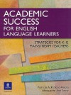 Academic Success for English Language Learners: Strategies for K-12 Mainstream Teachers - Patricia A. Richard-Amato, Marguerite Ann Snow