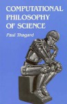 Computational Philosophy of Science - Paul R. Thagard