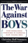 The War Against Boys: How Misguided Feminism Is Harming Our Young Men - Christina Hoff Sommers