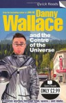 Danny Wallace and the Centre of the Universe - Danny Wallace
